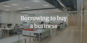 Borrowing to by a business - Hallam Jones