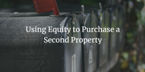 Using Equity to Purchase a Second Property
